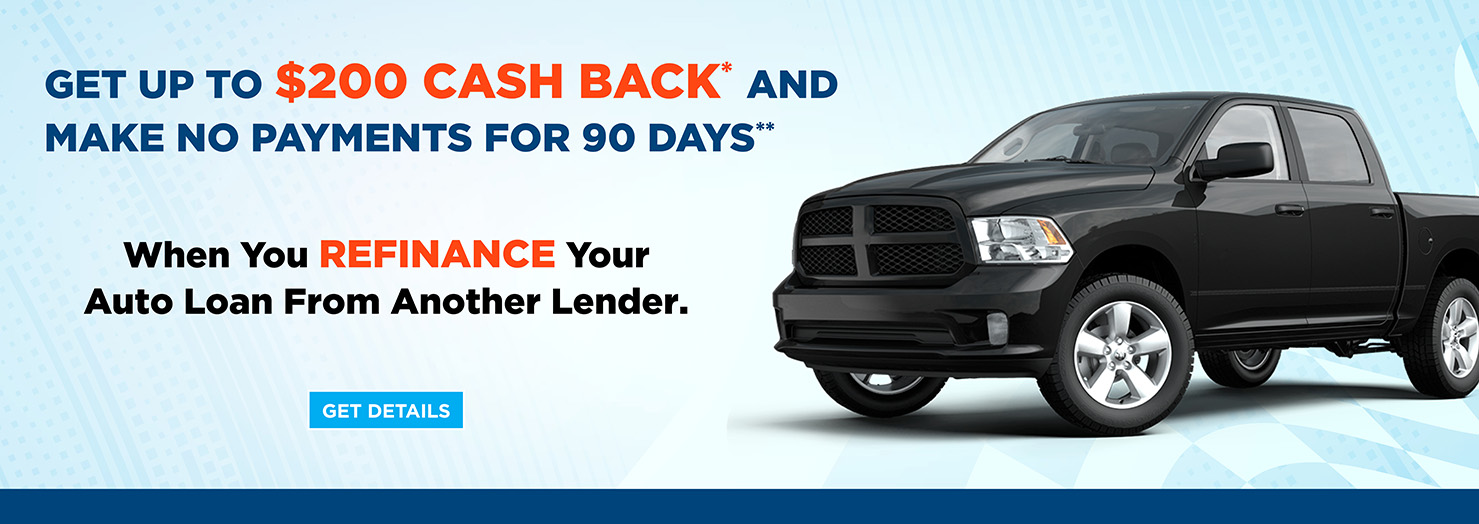 Get p to $200 cash back* and make no payments for 90 days when you refinance your auto loan.