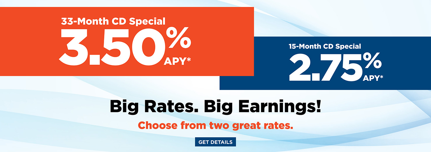 Big Rates! Big Earnings! 33-Month CD Special - 3.50% APY*