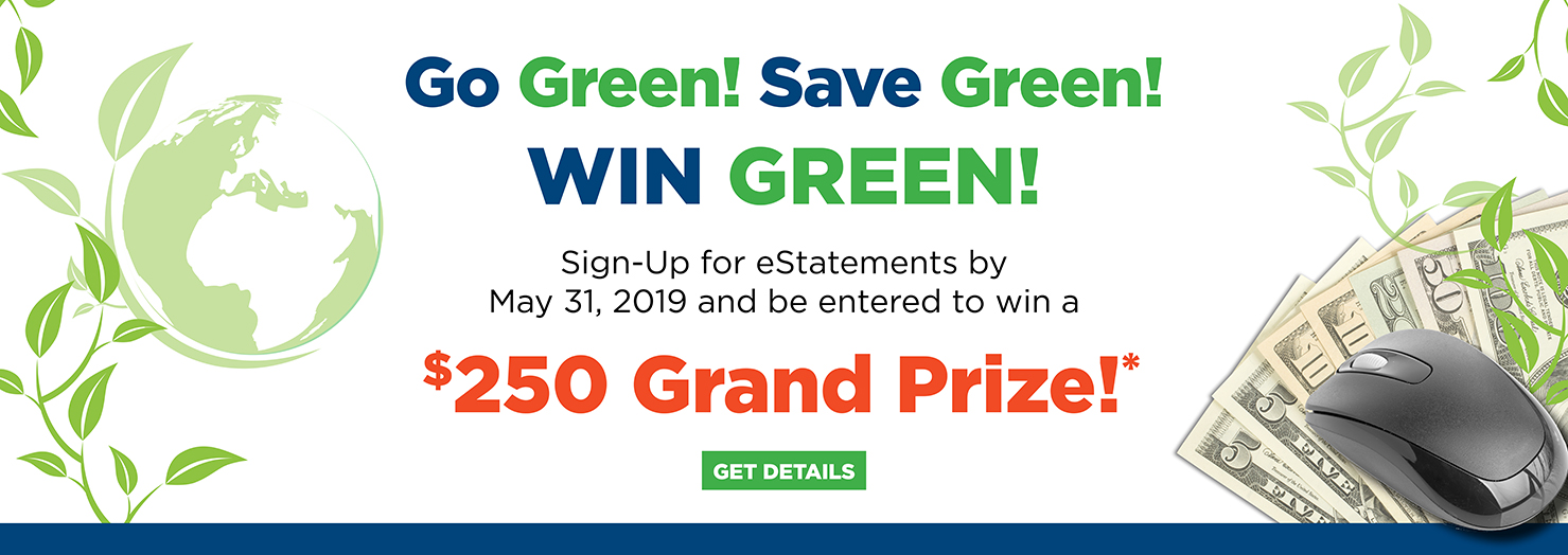 Go Green! Sign up for eStatements and enter to win $250.00