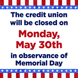 We will be closed on Memorial Day, Monday, May 30.